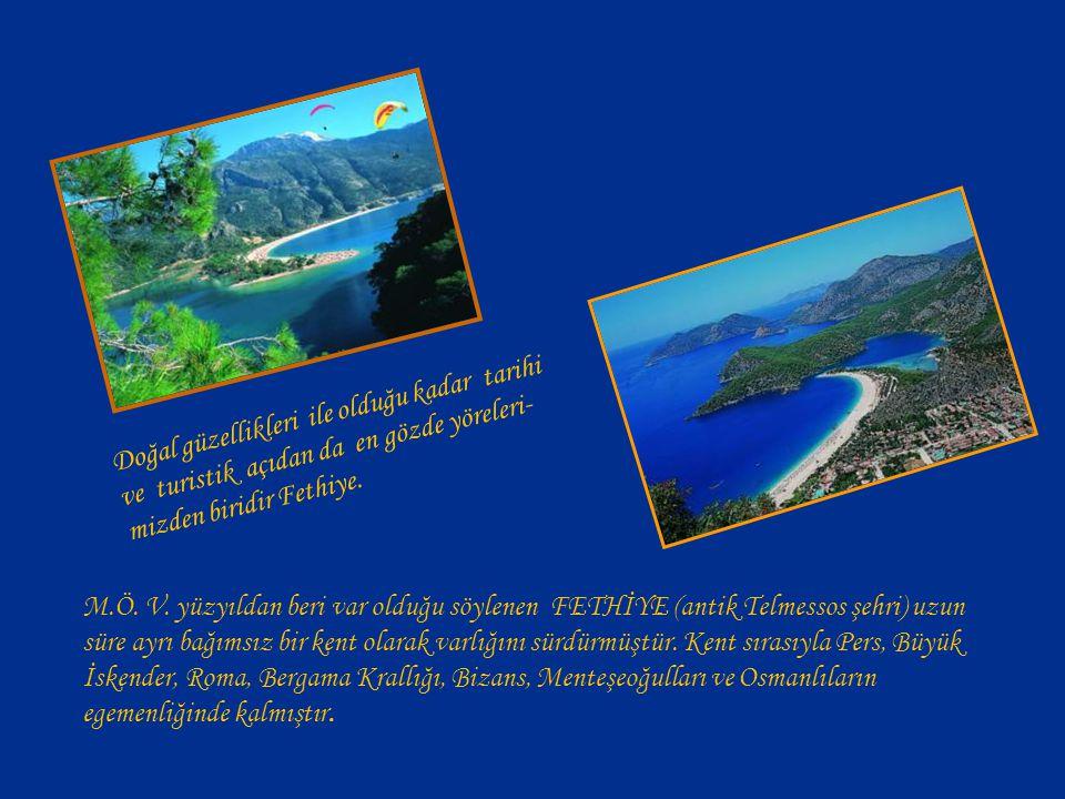 Doğal güzellikleri ile olduğu kadar tarihi ve turistik açıdan da en gözde yöreleri- mizden biridir Fethiye.