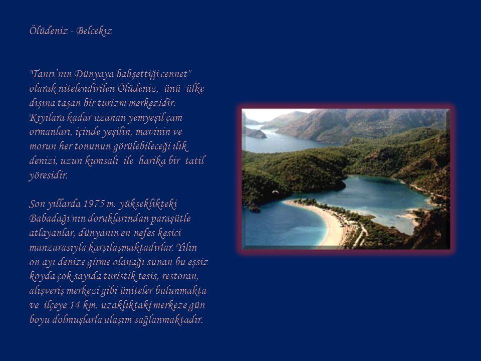 Ölüdeniz - Belcekız Tanrı'nın Dünyaya bahşettiği cennet olarak nitelendirilen Ölüdeniz, ünü ülke dışına taşan bir turizm merkezidir.