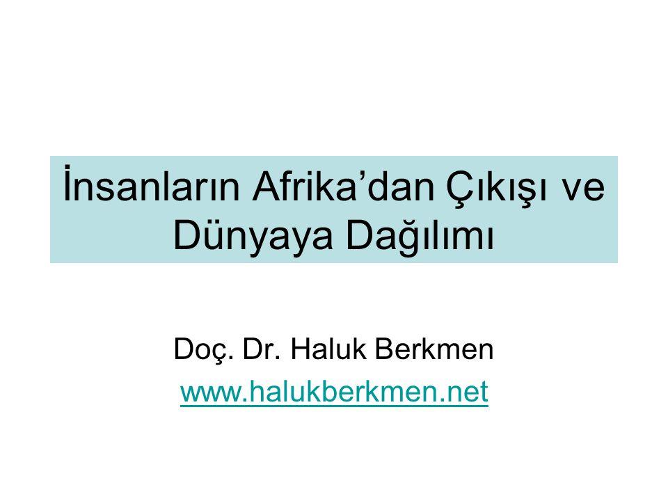 İnsanların Afrika'dan Çıkışı ve Dünyaya Dağılımı Doç. Dr. Haluk Berkmen www.halukberkmen.net