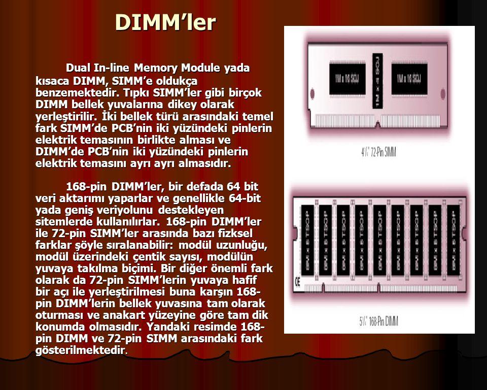 SO-DIMM'ler SO-DIMM'ler Genellikle notebook bilgisayarlarda kullanılan bellek tipine Small Outline DIMM yada kısaca SO DIMM adı verilir.