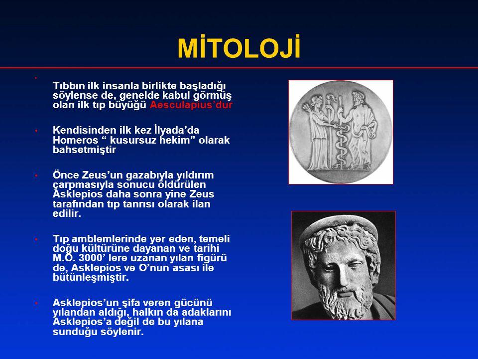 MİTOLOJİ • Tıbbın ilk insanla birlikte başladığı söylense de, genelde kabul görmüş olan ilk tıp büyüğü Aesculapius'dur • Kendisinden ilk kez İlyada'da