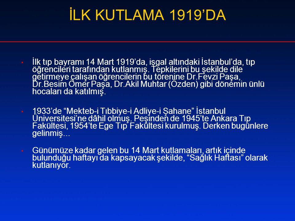 İLK KUTLAMA 1919'DA • İlk tıp bayramı 14 Mart 1919'da, işgal altındaki İstanbul'da, tıp öğrencileri tarafından kutlanmış. Tepkilerini bu şekilde dile