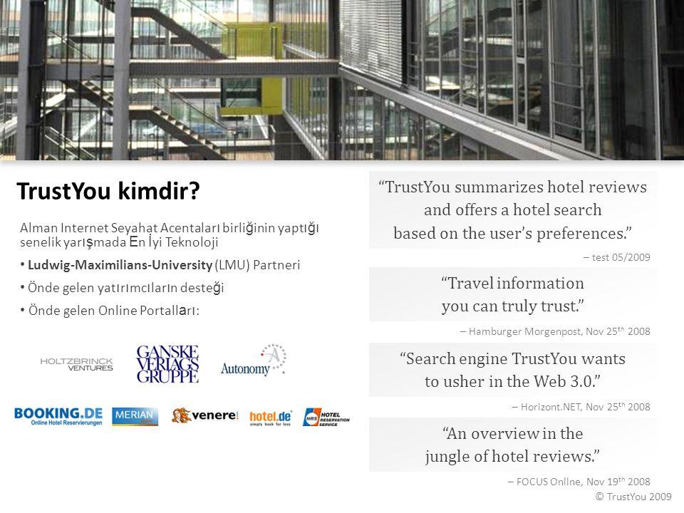 "© TrustYou 2009 TrustYou kimdir? ""Travel information you can truly trust."" – Hamburger Morgenpost, Nov 25 th 2008 ""Search engine TrustYou wants to ush"