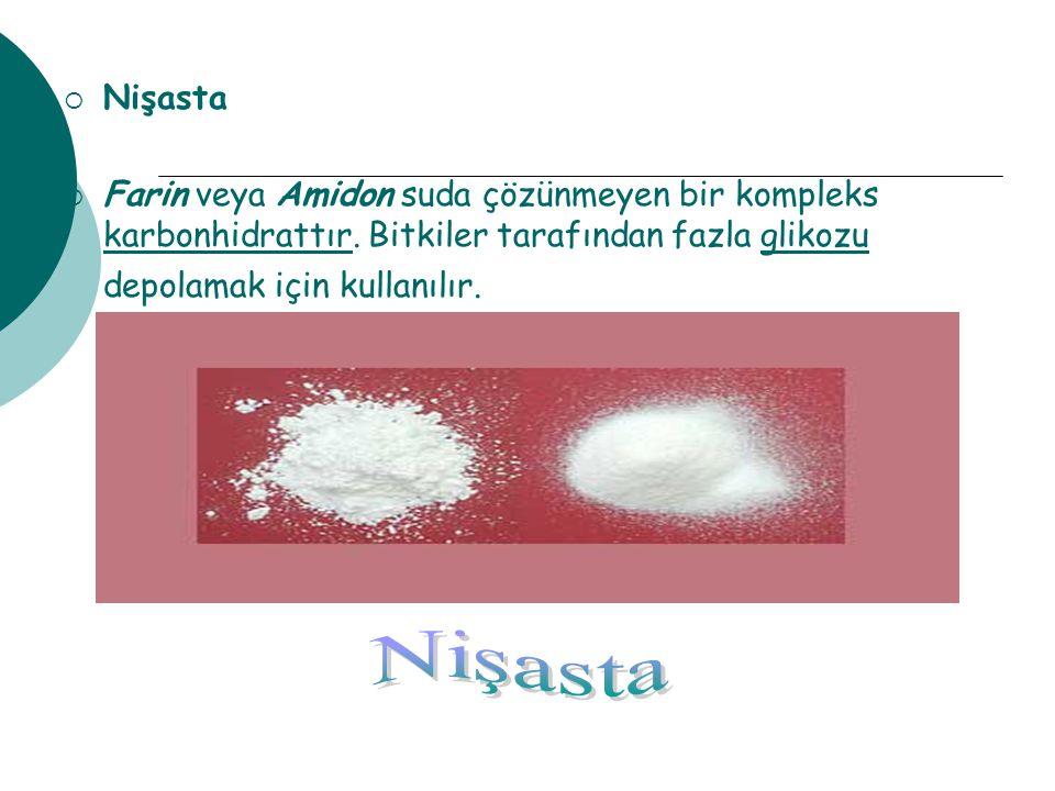  Nişasta  Farin veya Amidon suda çözünmeyen bir kompleks karbonhidrattır.