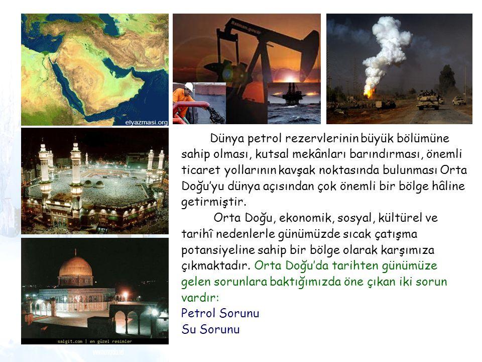 Dünya petrol rezervlerinin büyük bölümüne sahip olması, kutsal mekânları barındırması, önemli ticaret yollarının kavşak noktasında bulunması Orta Doğu