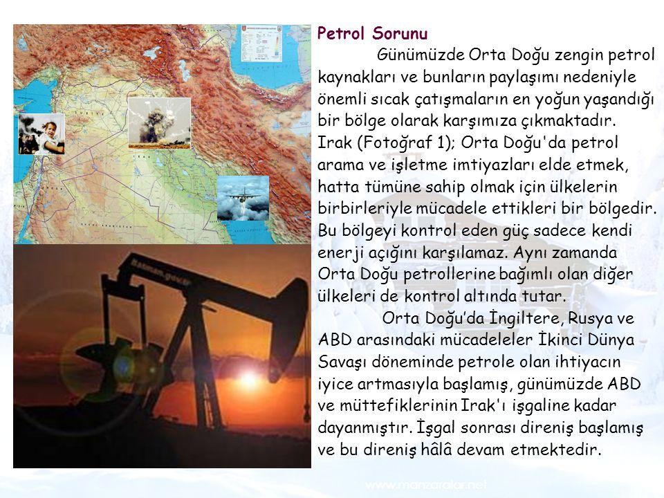 1 Petrol Sorunu Günümüzde Orta Doğu zengin petrol kaynakları ve bunların paylaşımı nedeniyle önemli sıcak çatışmaların en yoğun yaşandığı bir bölge ol