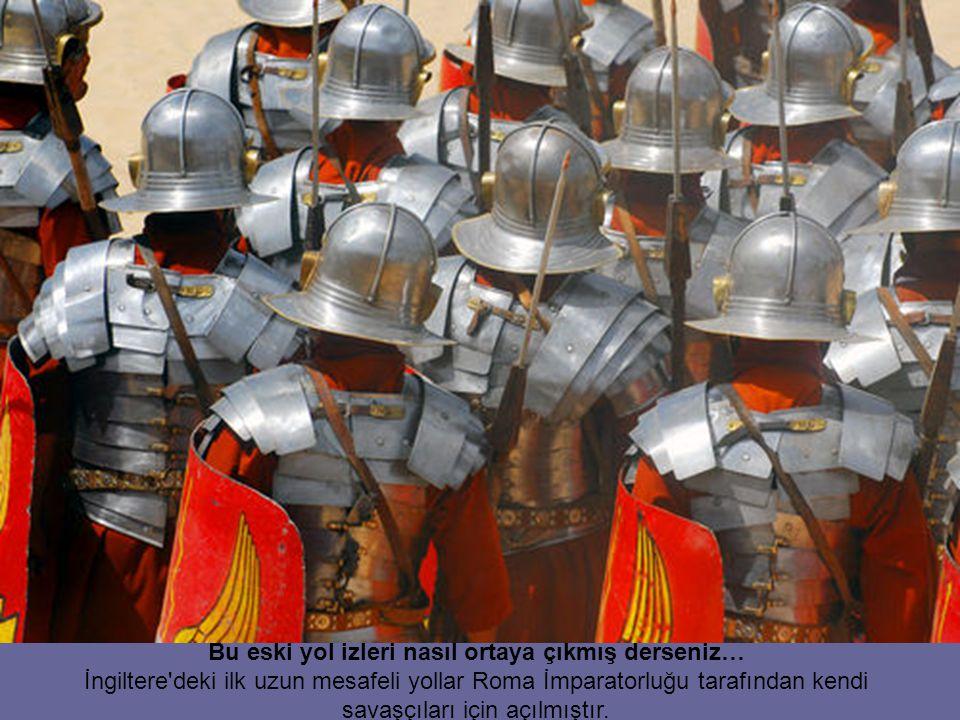 Bu eski yol izleri nasıl ortaya çıkmış derseniz… İngiltere deki ilk uzun mesafeli yollar Roma İmparatorluğu tarafından kendi savaşçıları için açılmıştır.