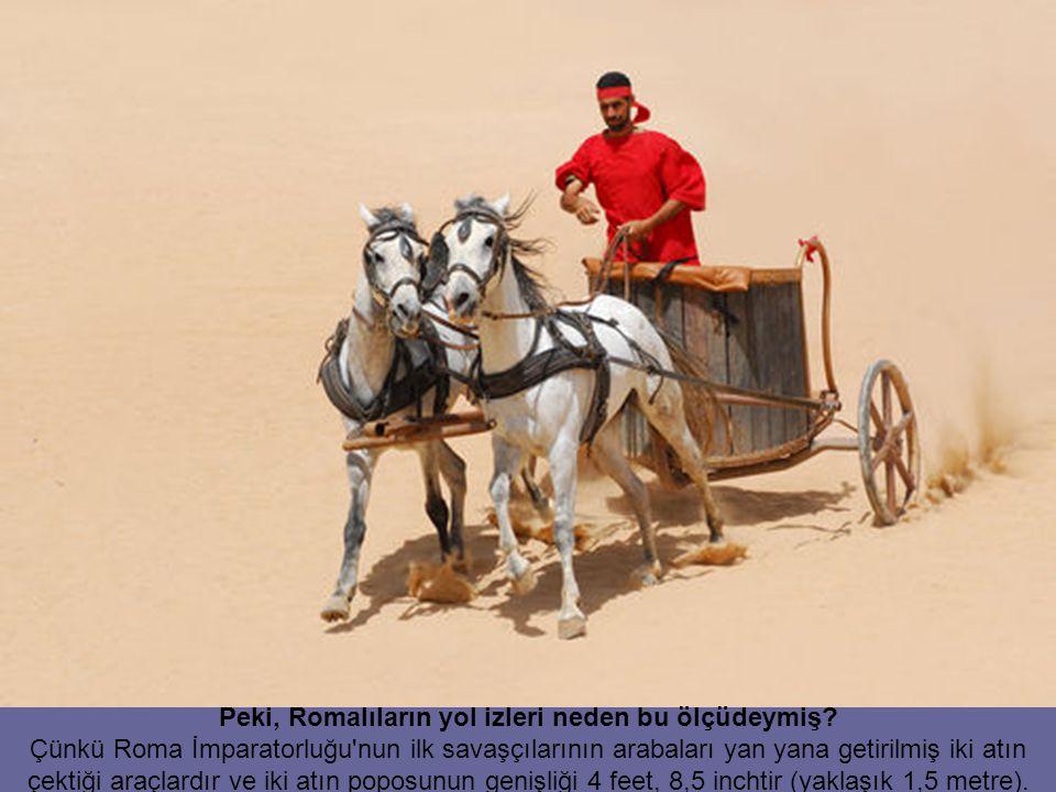 Sonuç olarak; dünyadaki en gelişmiş ulaşım sisteminin füzelerinin tasarımı iki bin yıl önce yan yana getirilen iki atın popo genişliği ile belirlenmiştir.