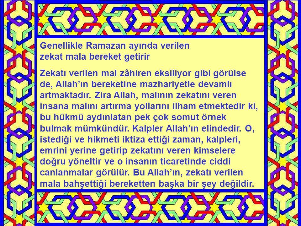 Genellikle Ramazan ayında verilen zekat mala bereket getirir Zekatı verilen mal zâhiren eksiliyor gibi görülse de, Allah'ın bereketine mazhariyetle devamlı artmaktadır.