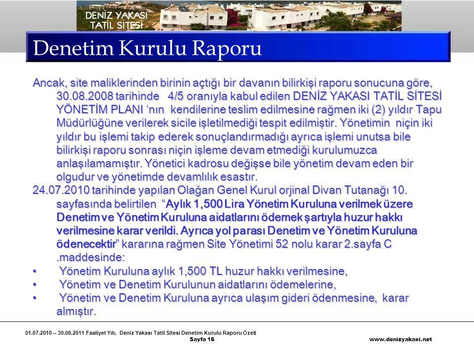 01.07.2010 – 30.06.2011 Faaliyet Yılı, Deniz Yakası Tatil Sitesi Denetim Kurulu Raporu Özeti Sayfa 16 www.denizyakasi.net Denetim Kurulu Raporu Ancak,