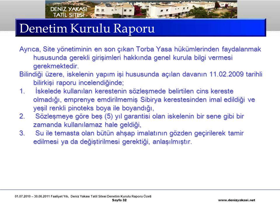 01.07.2010 – 30.06.2011 Faaliyet Yılı, Deniz Yakası Tatil Sitesi Denetim Kurulu Raporu Özeti Sayfa 32 www.denizyakasi.net Denetim Kurulu Raporu Ayrıca