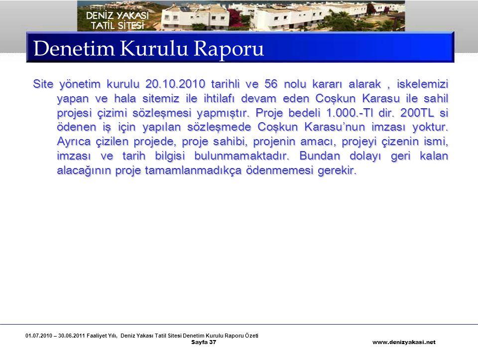 01.07.2010 – 30.06.2011 Faaliyet Yılı, Deniz Yakası Tatil Sitesi Denetim Kurulu Raporu Özeti Sayfa 37 www.denizyakasi.net Denetim Kurulu Raporu Site y