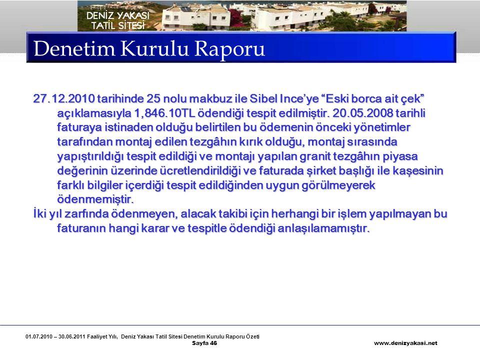 01.07.2010 – 30.06.2011 Faaliyet Yılı, Deniz Yakası Tatil Sitesi Denetim Kurulu Raporu Özeti Sayfa 46 www.denizyakasi.net Denetim Kurulu Raporu 27.12.