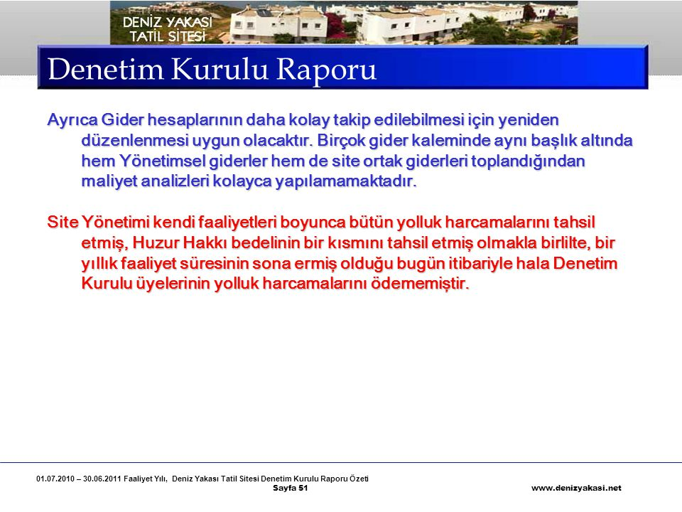 01.07.2010 – 30.06.2011 Faaliyet Yılı, Deniz Yakası Tatil Sitesi Denetim Kurulu Raporu Özeti Sayfa 51 www.denizyakasi.net Denetim Kurulu Raporu Ayrıca