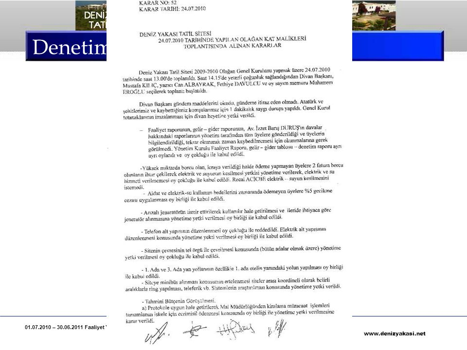 01.07.2010 – 30.06.2011 Faaliyet Yılı, Deniz Yakası Tatil Sitesi Denetim Kurulu Raporu Özeti Sayfa 39 www.denizyakasi.net Denetim Kurulu Raporu Site Yönetim Kurulu Başkanı ve bir üyesi yaklaşık olarak bir (1) yıldır siteye hiç uğramamışlardır.