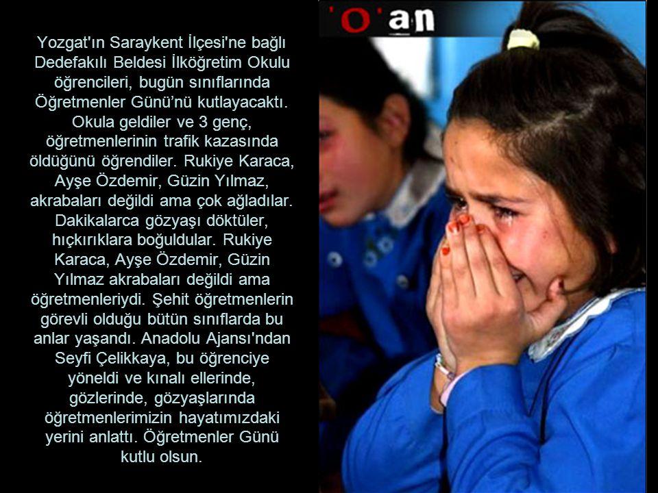 Yozgat'ın Saraykent İlçesi'ne bağlı Dedefakılı Beldesi İlköğretim Okulu öğrencileri, bugün sınıflarında Öğretmenler Günü'nü kutlayacaktı. Okula geldil