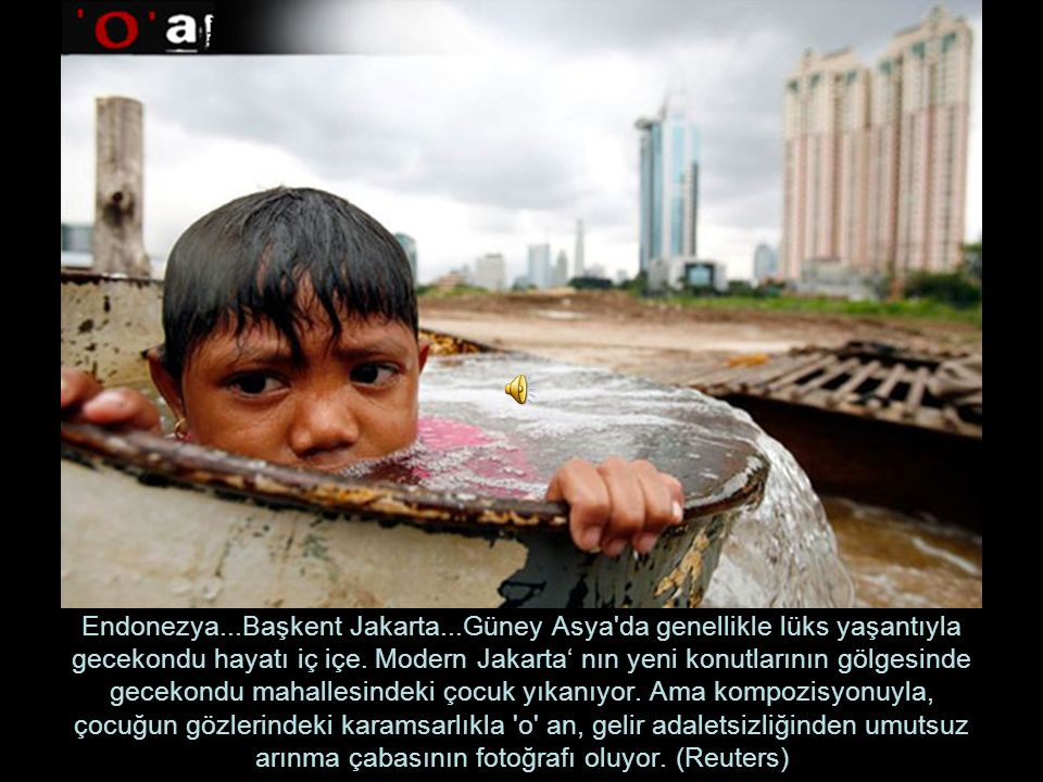 Endonezya...Başkent Jakarta...Güney Asya da genellikle lüks yaşantıyla gecekondu hayatı iç içe.