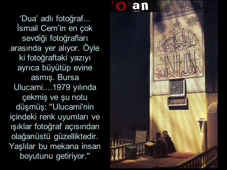 'Dua' adlı fotoğraf...İsmail Cem'in en çok sevdiği fotoğrafları arasında yer alıyor.