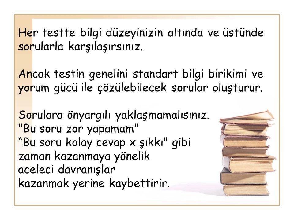 Her testte bilgi düzeyinizin altında ve üstünde sorularla karşılaşırsınız. Ancak testin genelini standart bilgi birikimi ve yorum gücü ile çözülebilec