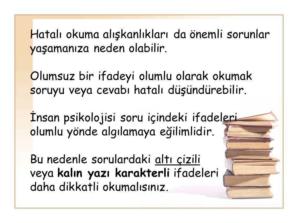 Hatalı okuma alışkanlıkları da önemli sorunlar yaşamanıza neden olabilir. Olumsuz bir ifadeyi olumlu olarak okumak soruyu veya cevabı hatalı düşündüre