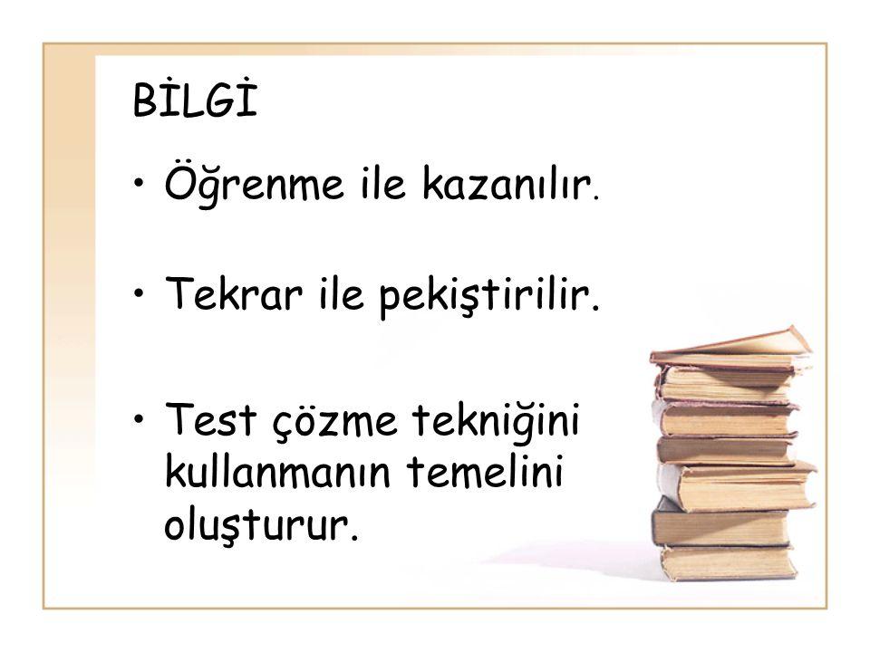 BİLGİ •Öğrenme ile kazanılır. •Tekrar ile pekiştirilir. •Test çözme tekniğini kullanmanın temelini oluşturur.