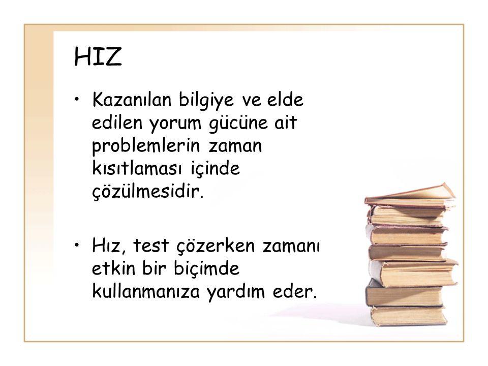 HIZ •Kazanılan bilgiye ve elde edilen yorum gücüne ait problemlerin zaman kısıtlaması içinde çözülmesidir. •Hız, test çözerken zamanı etkin bir biçimd