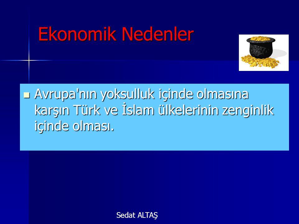 Ekonomik Nedenler AAAAvrupa'nın yoksulluk içinde olmasına karşın Türk ve İslam ülkelerinin zenginlik içinde olması. Sedat ALTAŞ