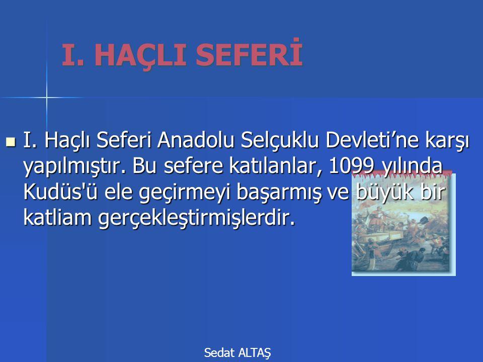I.HAÇLI SEFERİ IIII. Haçlı Seferi Anadolu Selçuklu Devleti'ne karşı yapılmıştır.