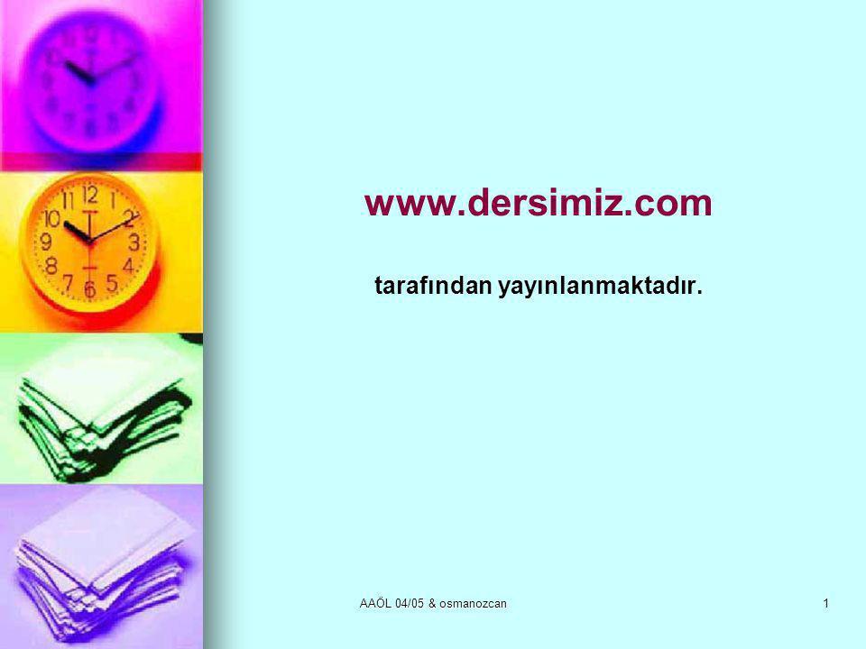 AAÖL 04/05 & osmanozcan1 www.dersimiz.com tarafından yayınlanmaktadır.