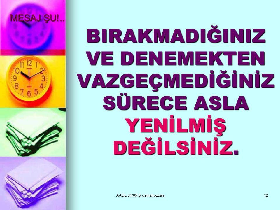 AAÖL 04/05 & osmanozcan12 MESAJ ŞU!..