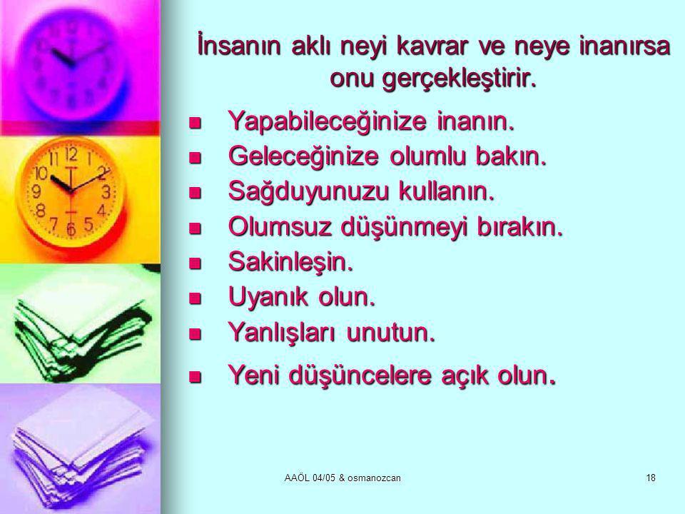 AAÖL 04/05 & osmanozcan18 İnsanın aklı neyi kavrar ve neye inanırsa onu gerçekleştirir.  Yapabileceğinize inanın.  Geleceğinize olumlu bakın.  Sağd