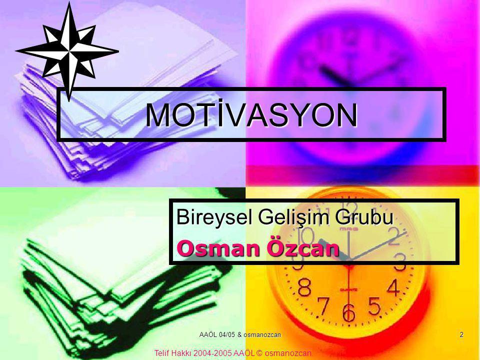 AAÖL 04/05 & osmanozcan 2 MOTİVASYON Bireysel Gelişim Grubu Osman Özcan Telif Hakkı 2004-2005 AAÖL © osmanozcan.