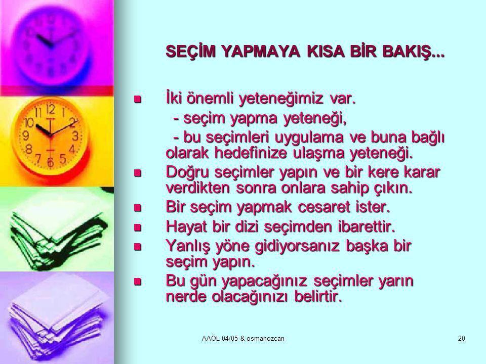 AAÖL 04/05 & osmanozcan20 SEÇİM YAPMAYA KISA BİR BAKIŞ...  İki önemli yeteneğimiz var. - seçim yapma yeteneği, - seçim yapma yeteneği, - bu seçimleri