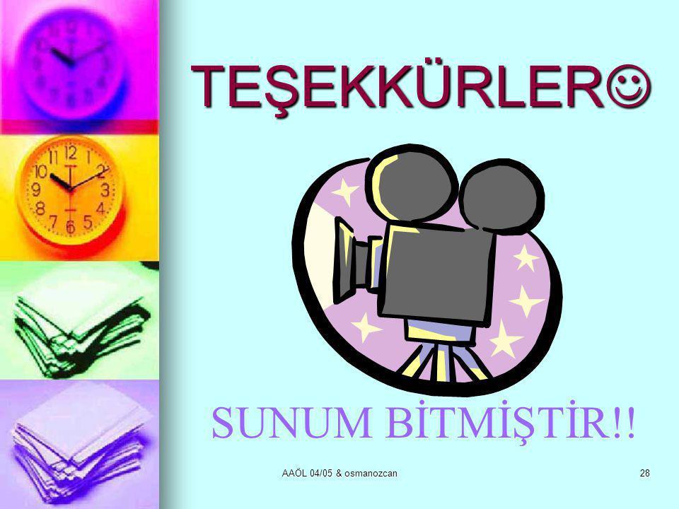AAÖL 04/05 & osmanozcan28 TEŞEKKÜRLER  SUNUM BİTMİŞTİR!!