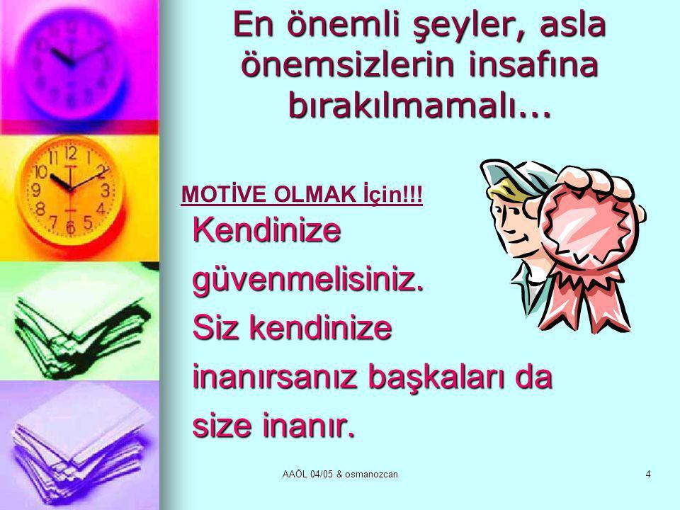 AAÖL 04/05 & osmanozcan4 En önemli şeyler, asla önemsizlerin insafına bırakılmamalı...