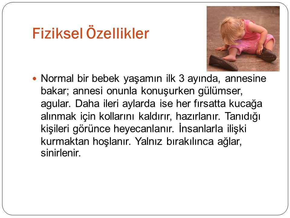  Normal bir bebek yaşamın ilk 3 ayında, annesine bakar; annesi onunla konuşurken gülümser, agular.