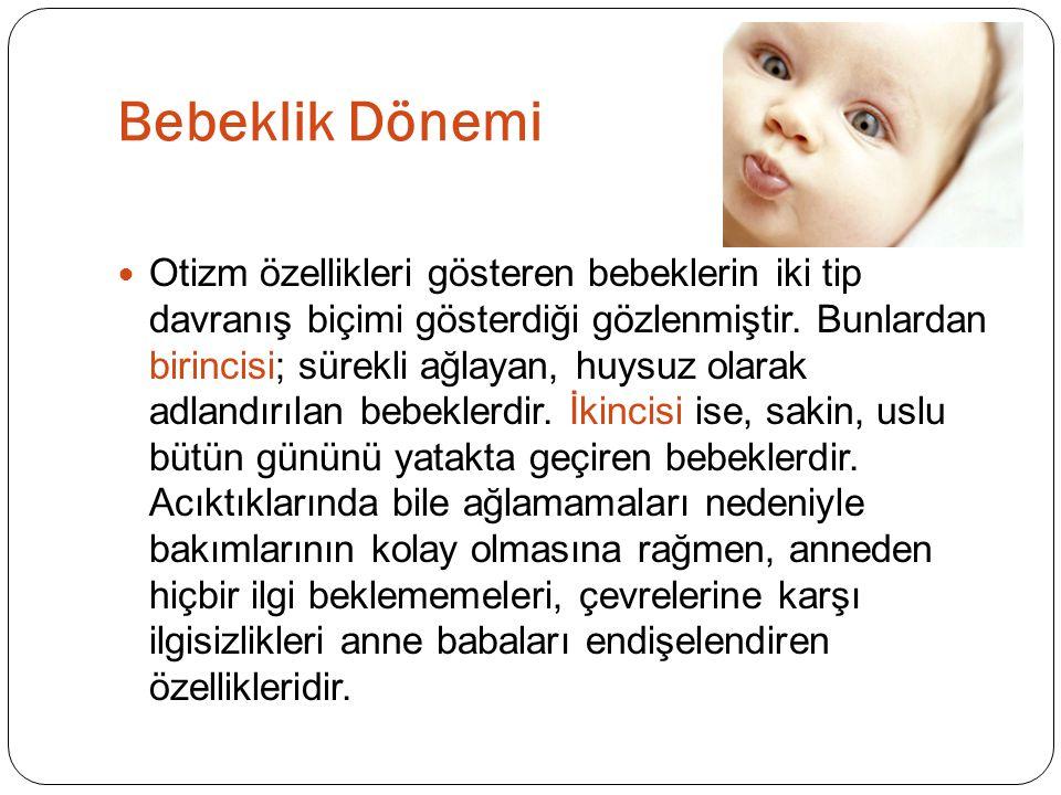  Otizm özellikleri gösteren bebeklerin iki tip davranış biçimi gösterdiği gözlenmiştir.