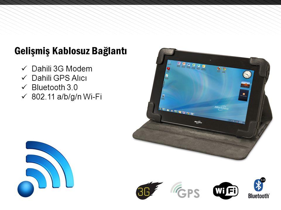 Gelişmiş Kablosuz Bağlantı  Dahili 3G Modem  Dahili GPS Alıcı  Bluetooth 3.0  802.11 a/b/g/n Wi-Fi