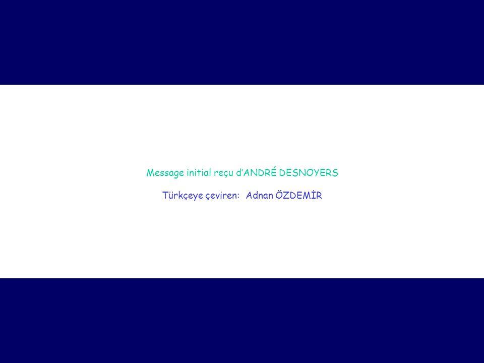 Message initial reçu d'ANDRÉ DESNOYERS Türkçeye çeviren: Adnan ÖZDEMİR