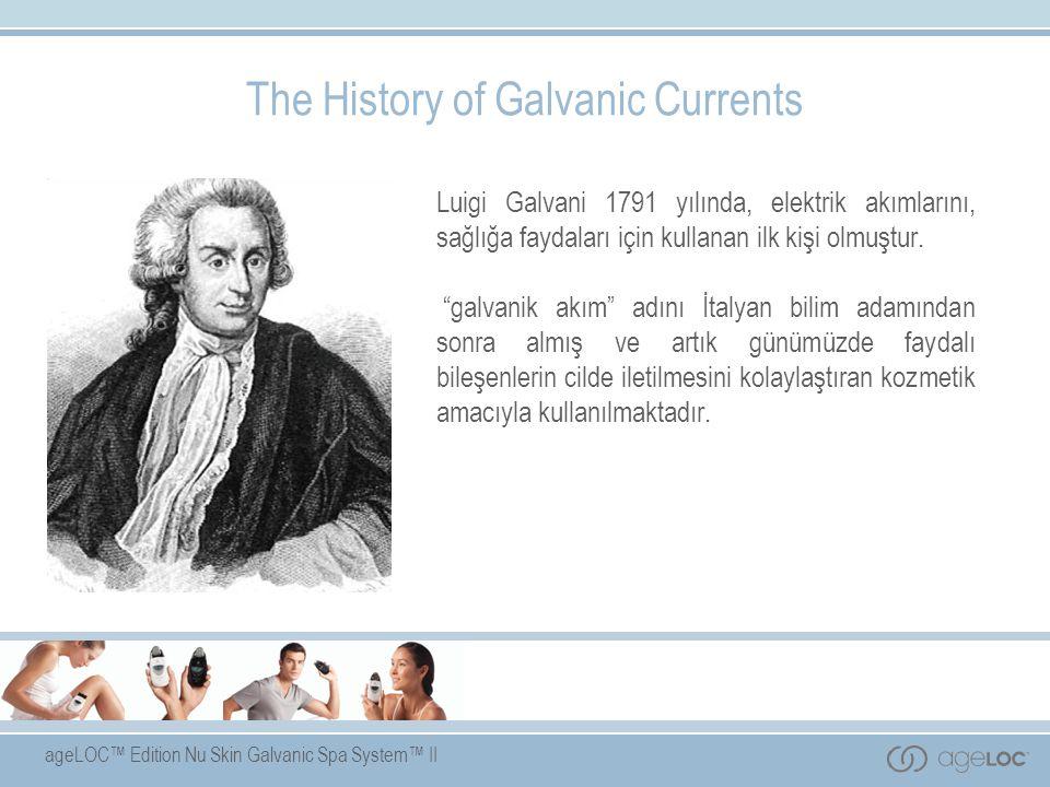 ageLOC™ Edition Nu Skin Galvanic Spa System™ II The History of Galvanic Currents Luigi Galvani 1791 yılında, elektrik akımlarını, sağlığa faydaları için kullanan ilk kişi olmuştur.