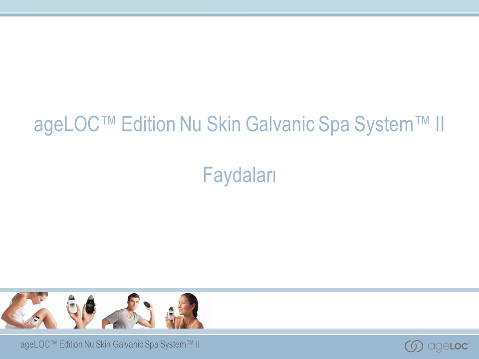 ageLOC™ Edition Nu Skin Galvanic Spa System™ II Faydaları