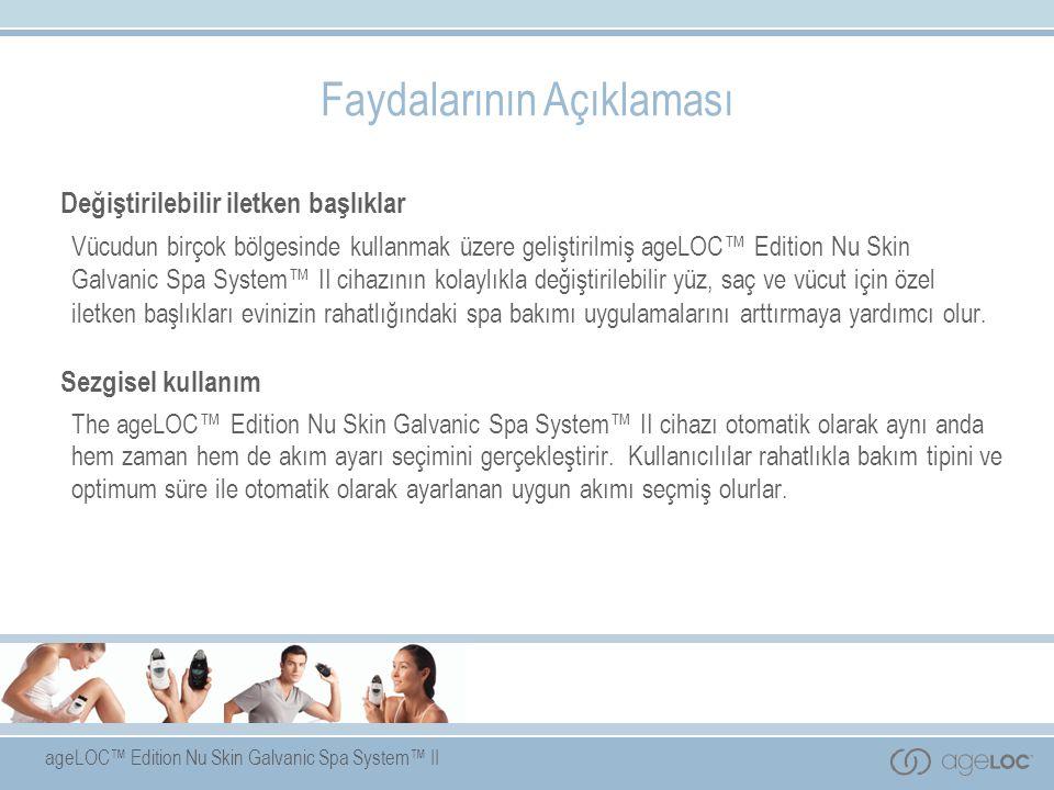 ageLOC™ Edition Nu Skin Galvanic Spa System™ II Değiştirilebilir iletken başlıklar Vücudun birçok bölgesinde kullanmak üzere geliştirilmiş ageLOC™ Edi