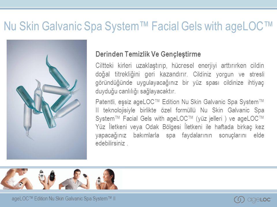 ageLOC™ Edition Nu Skin Galvanic Spa System™ II Nu Skin Galvanic Spa System™ Facial Gels with ageLOC™ Derinden Temizlik Ve Gençleştirme Ciltteki kirle