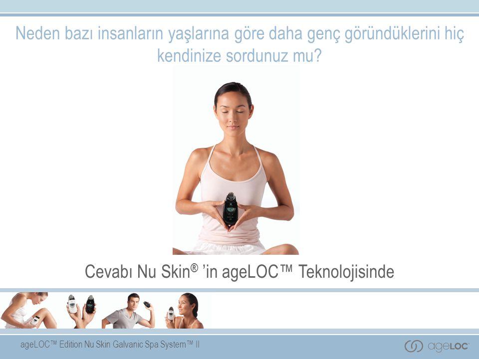 ageLOC™ Edition Nu Skin Galvanic Spa System™ II Neden bazı insanların yaşlarına göre daha genç göründüklerini hiç kendinize sordunuz mu? Cevabı Nu Ski