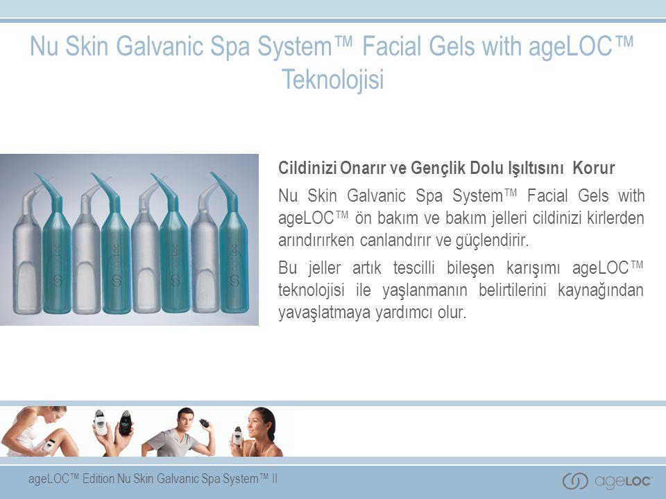 ageLOC™ Edition Nu Skin Galvanic Spa System™ II Nu Skin Galvanic Spa System™ Facial Gels with ageLOC™ Teknolojisi Cildinizi Onarır ve Gençlik Dolu Işıltısını Korur Nu Skin Galvanic Spa System™ Facial Gels with ageLOC™ ön bakım ve bakım jelleri cildinizi kirlerden arındırırken canlandırır ve güçlendirir.