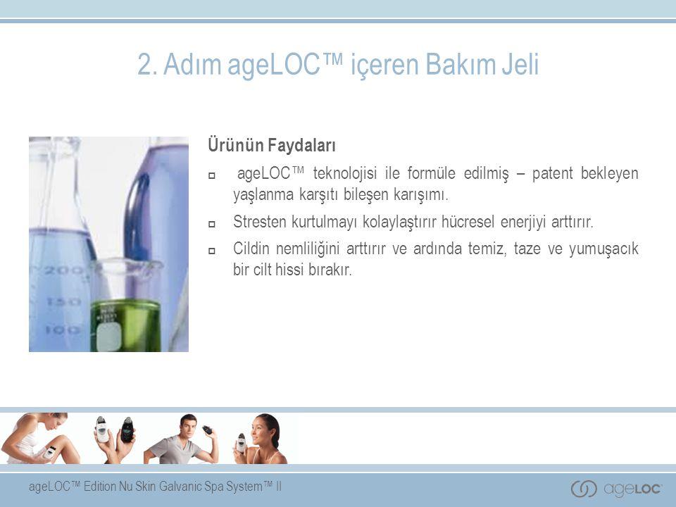 ageLOC™ Edition Nu Skin Galvanic Spa System™ II Ürünün Faydaları  ageLOC™ teknolojisi ile formüle edilmiş – patent bekleyen yaşlanma karşıtı bileşen karışımı.