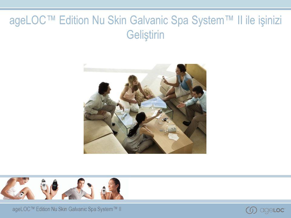 ageLOC™ Edition Nu Skin Galvanic Spa System™ II ageLOC™ Edition Nu Skin Galvanic Spa System™ II ile işinizi Geliştirin
