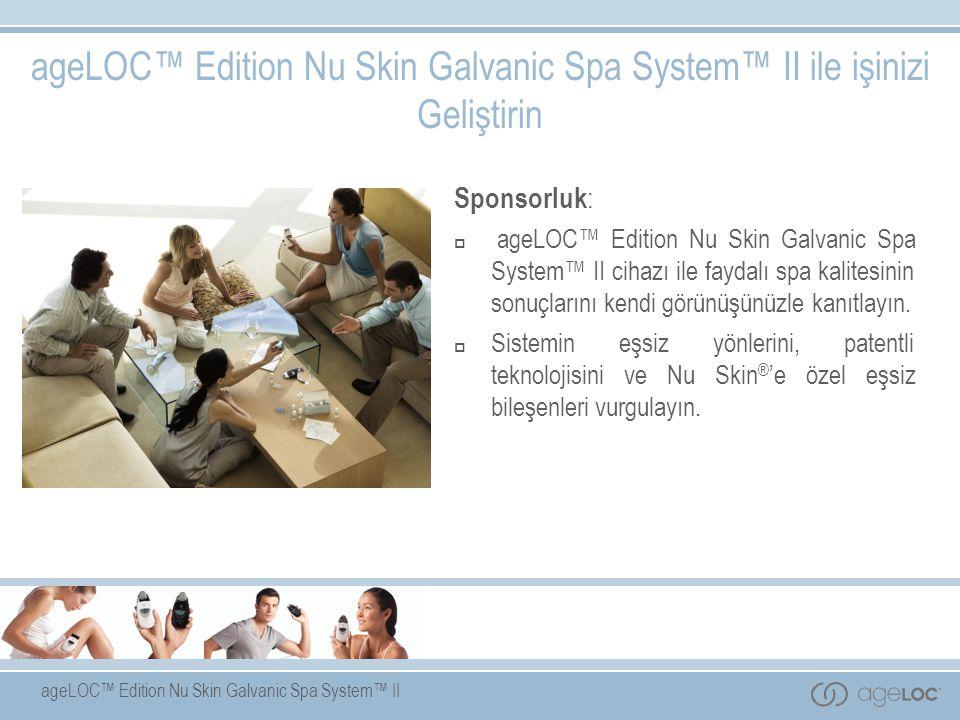 ageLOC™ Edition Nu Skin Galvanic Spa System™ II Sponsorluk :  ageLOC™ Edition Nu Skin Galvanic Spa System™ II cihazı ile faydalı spa kalitesinin sonuçlarını kendi görünüşünüzle kanıtlayın.