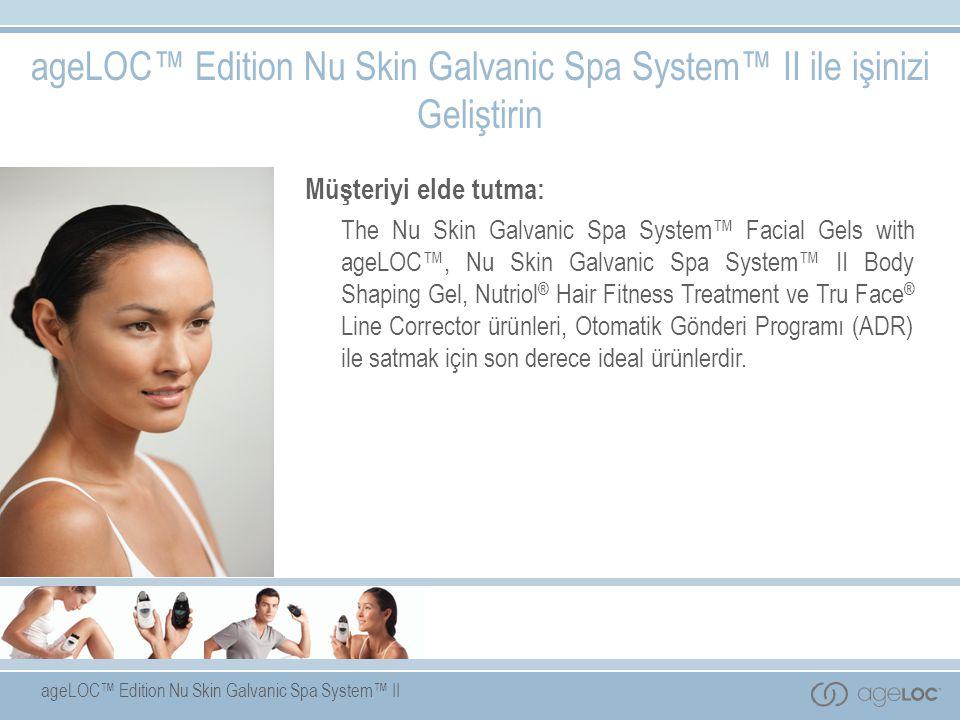 ageLOC™ Edition Nu Skin Galvanic Spa System™ II ageLOC™ Edition Nu Skin Galvanic Spa System™ II ile işinizi Geliştirin Müşteriyi elde tutma: The Nu Skin Galvanic Spa System™ Facial Gels with ageLOC™, Nu Skin Galvanic Spa System™ II Body Shaping Gel, Nutriol ® Hair Fitness Treatment ve Tru Face ® Line Corrector ürünleri, Otomatik Gönderi Programı (ADR) ile satmak için son derece ideal ürünlerdir.