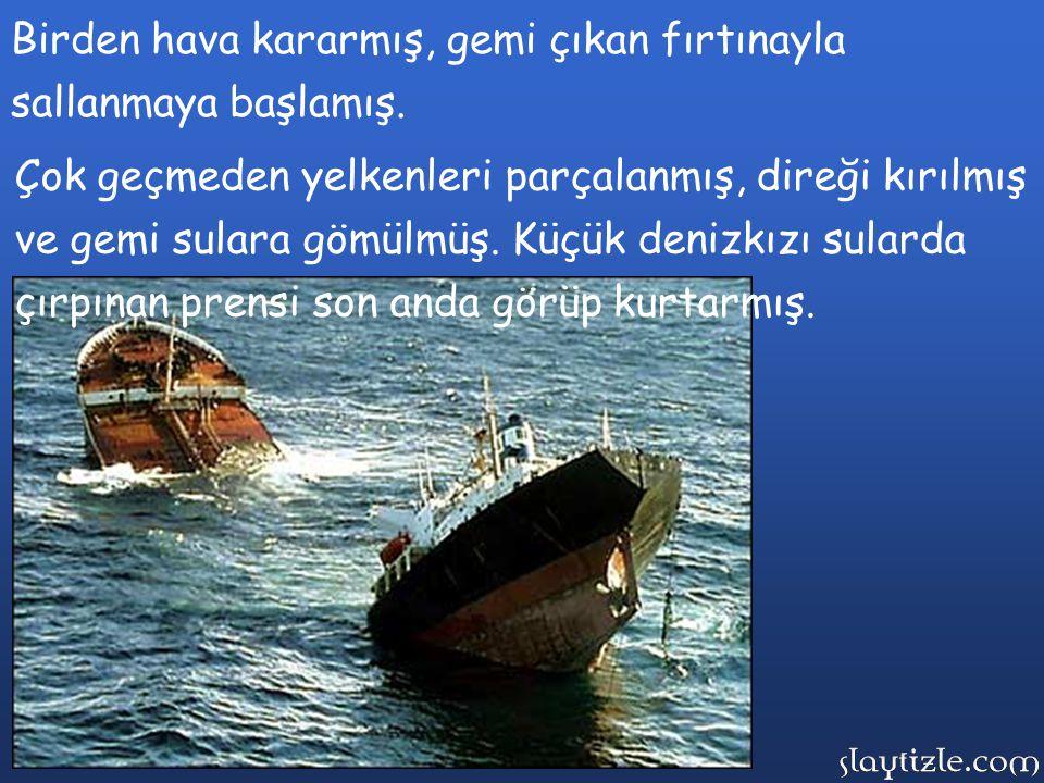 Çok geçmeden yelkenleri parçalanmış, direği kırılmış ve gemi sulara gömülmüş.